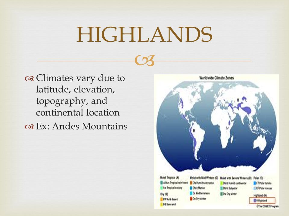 HIGHLANDS Climates vary due to latitude, elevation, topography, and continental location.