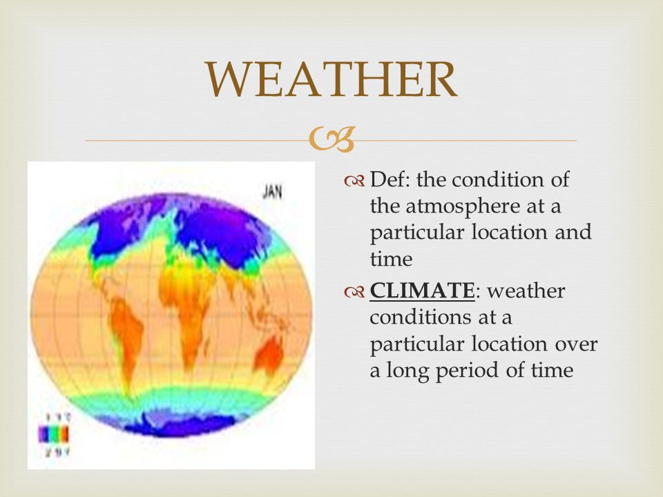 WEATHER Def: the condition of the atmosphere at a particular location and time.