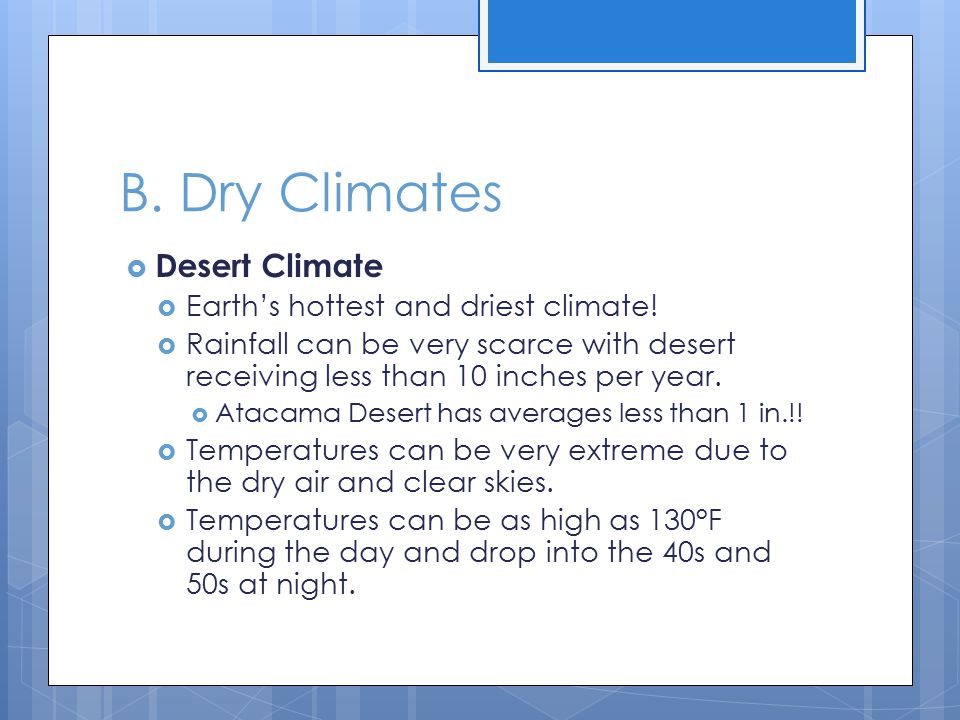 B. Dry Climates Desert Climate Earth's hottest and driest climate!