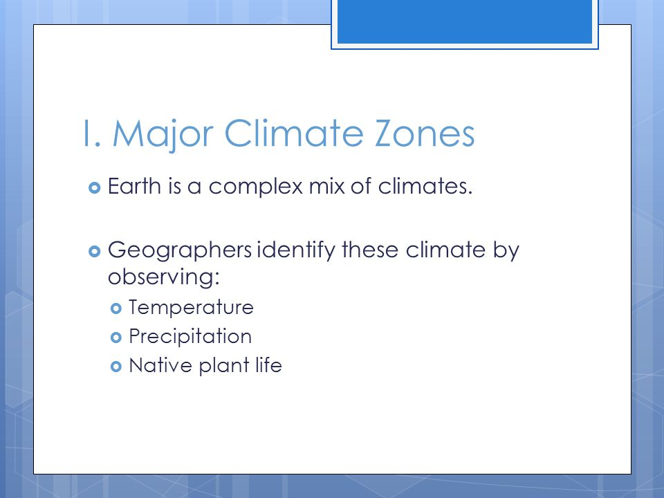 I. Major Climate Zones Earth is a complex mix of climates.
