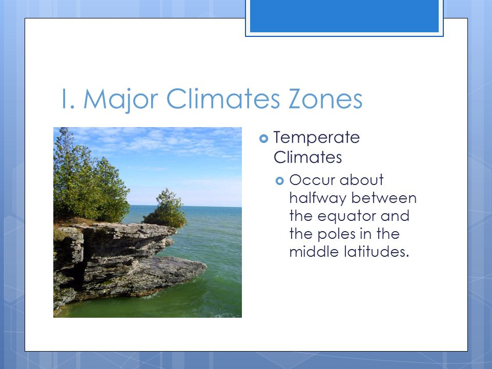 I. Major Climates Zones Temperate Climates