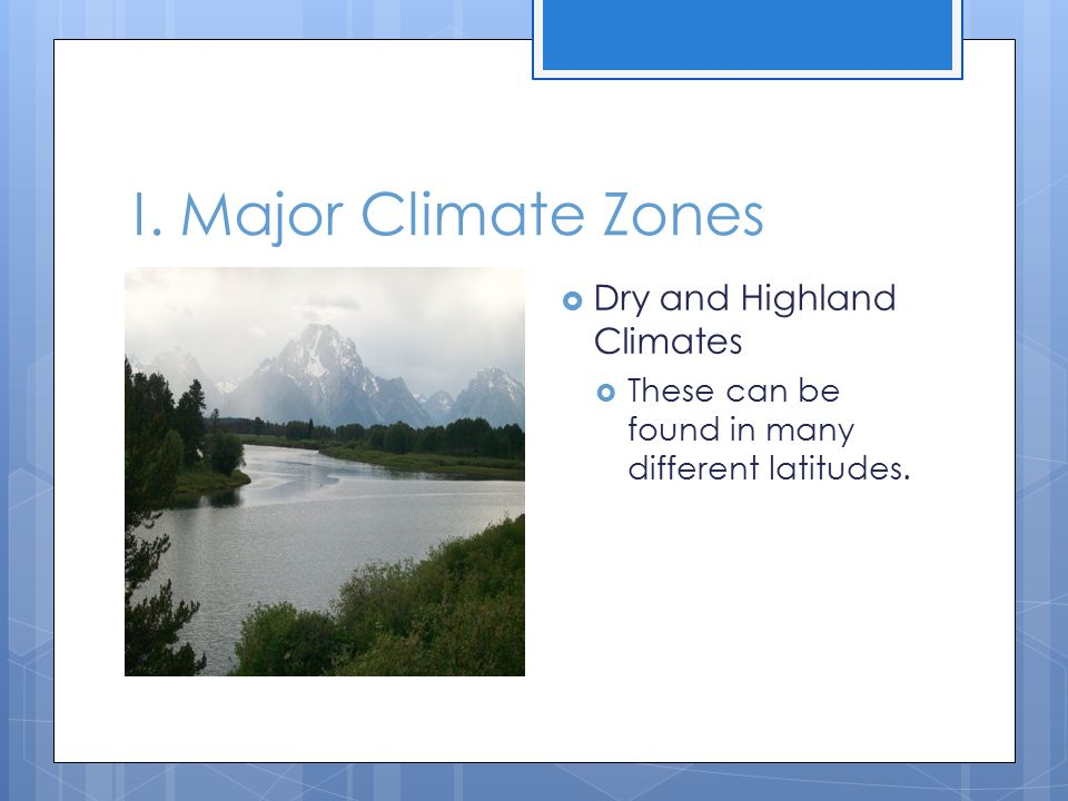 I. Major Climate Zones Dry and Highland Climates