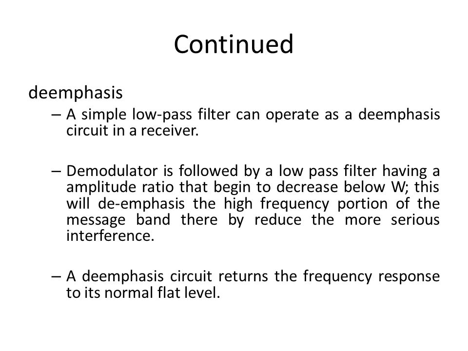 Continued deemphasis. A simple low-pass filter can operate as a deemphasis circuit in a receiver.