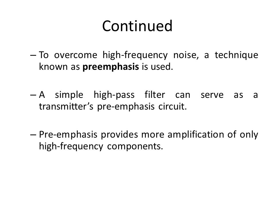 Continued To overcome high-frequency noise, a technique known as preemphasis is used.