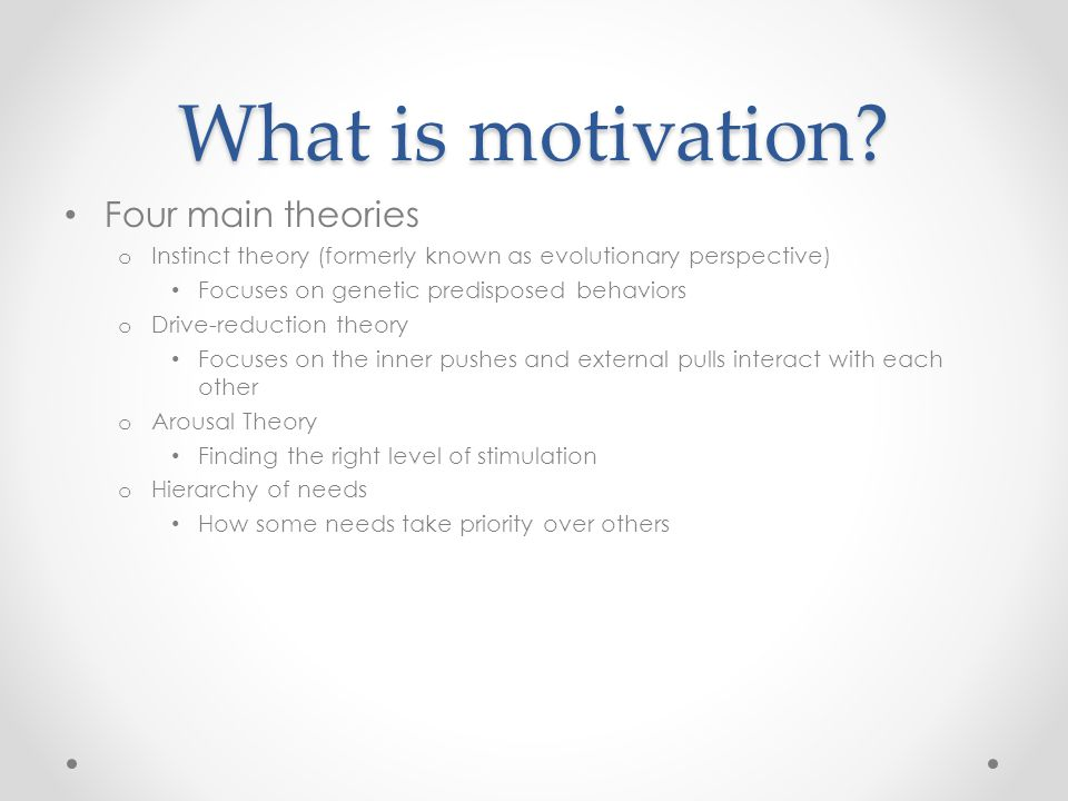 What is motivation Four main theories