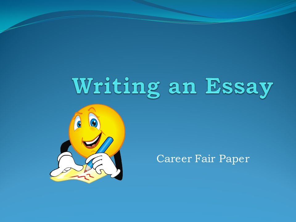 Writing an Essay Career Fair Paper
