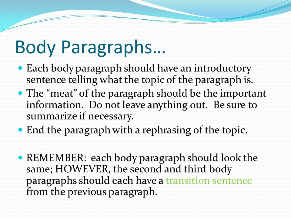 Body Paragraphs… Each body paragraph should have an introductory sentence telling what the topic of the paragraph is.
