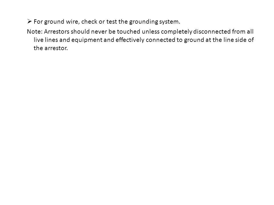 For ground wire, check or test the grounding system.