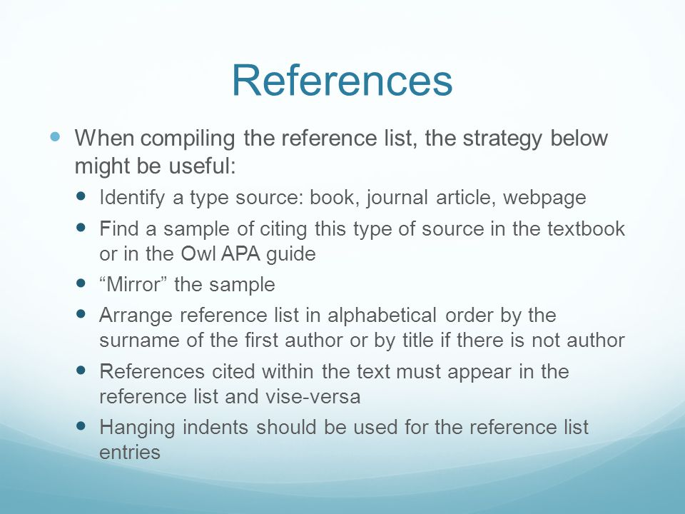 References When compiling the reference list, the strategy below might be useful: Identify a type source: book, journal article, webpage.