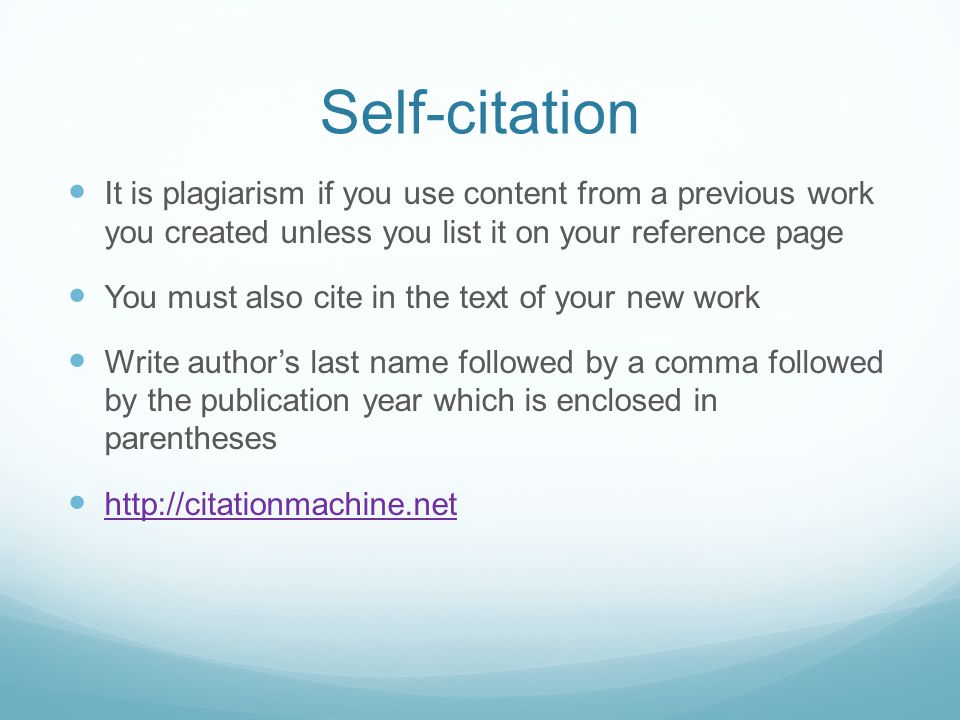 Self-citation It is plagiarism if you use content from a previous work you created unless you list it on your reference page.