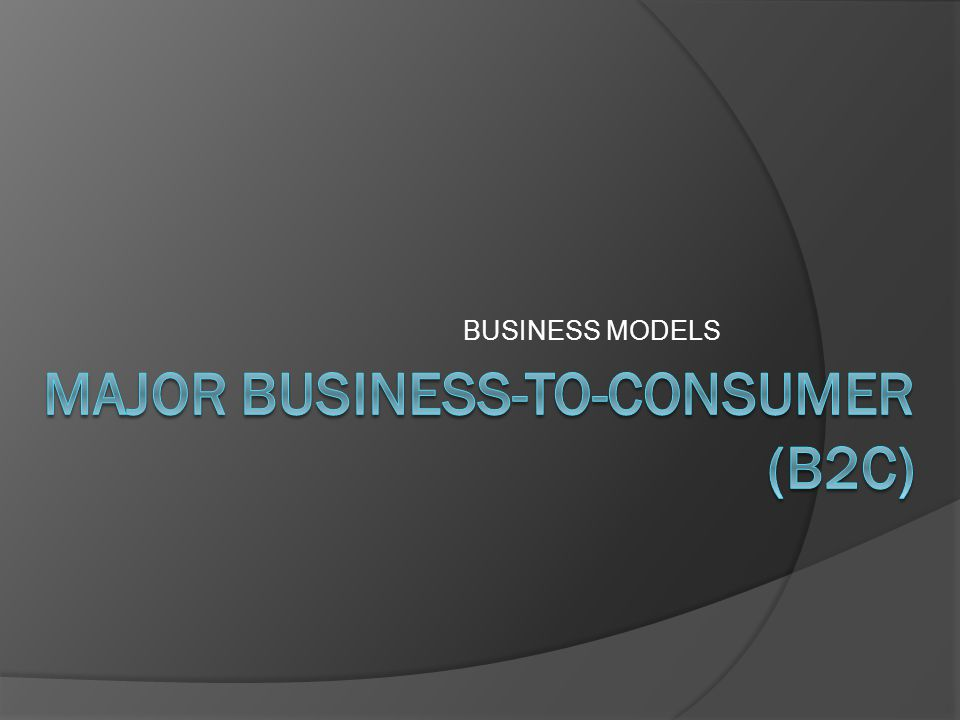 MAJOR BUSINESS-TO-CONSUMER (B2C)