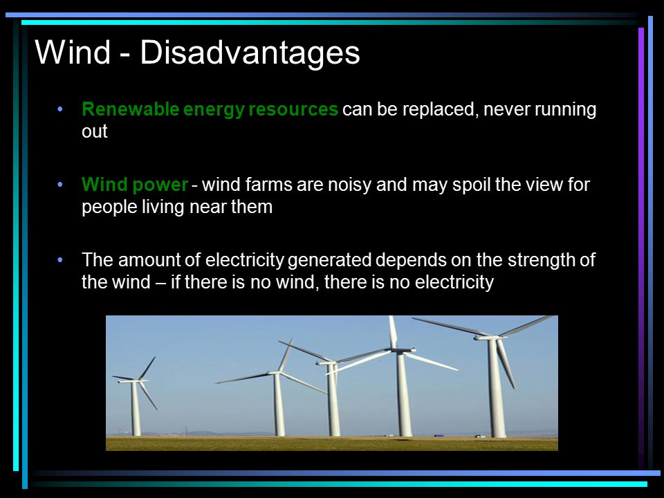 Wind - Disadvantages Renewable energy resources can be replaced, never running out.