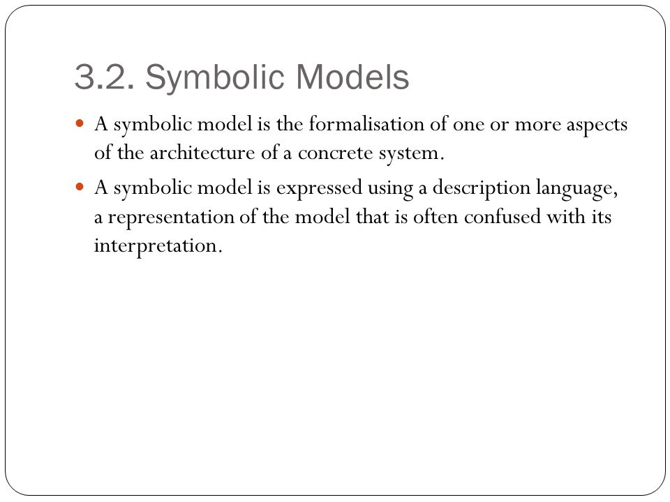 3.2. Symbolic Models A symbolic model is the formalisation of one or more aspects of the architecture of a concrete system.