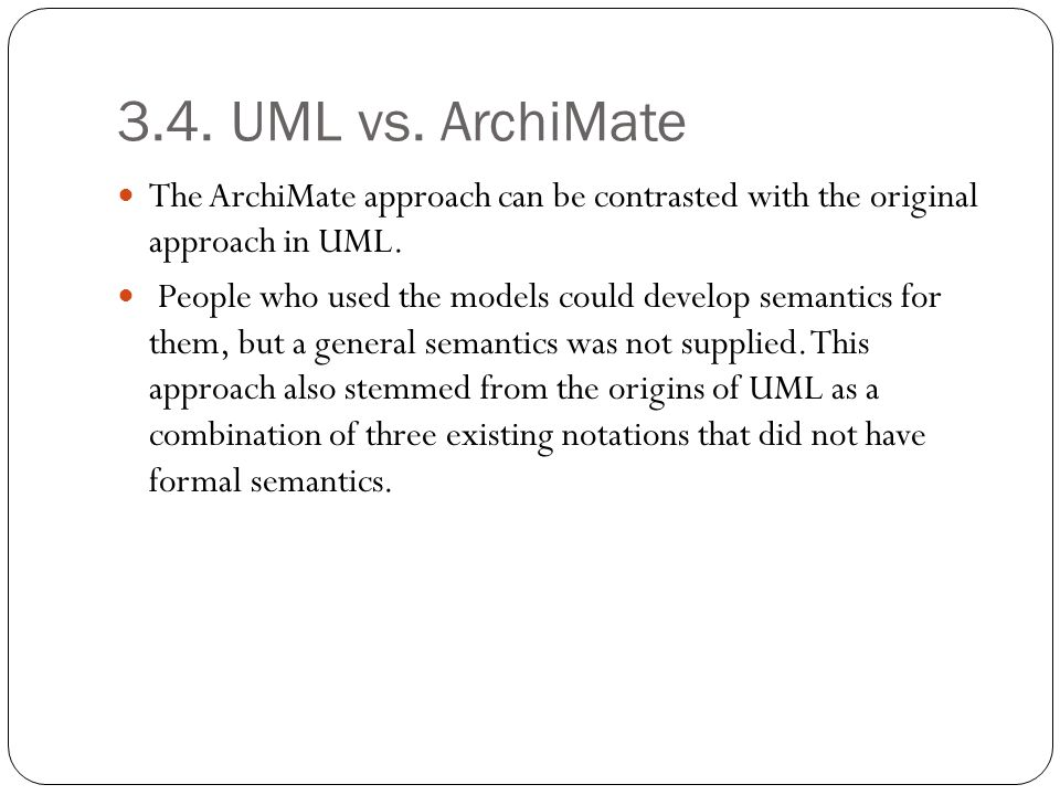 3.4. UML vs. ArchiMate The ArchiMate approach can be contrasted with the original approach in UML.
