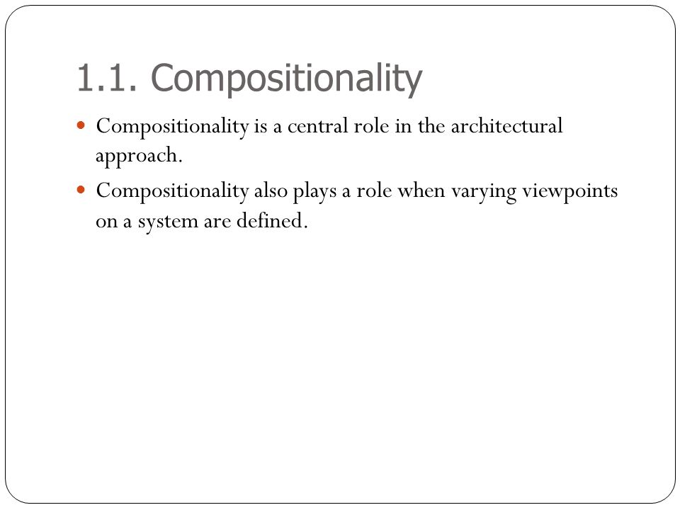 1.1. Compositionality Compositionality is a central role in the architectural approach.