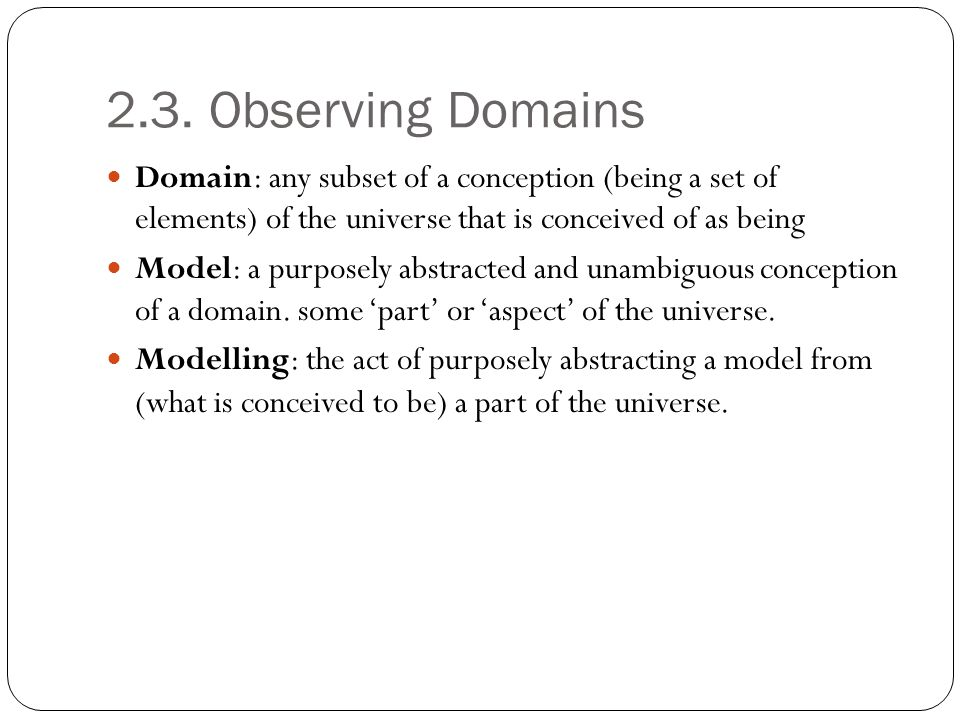 2.3. Observing Domains Domain: any subset of a conception (being a set of elements) of the universe that is conceived of as being.