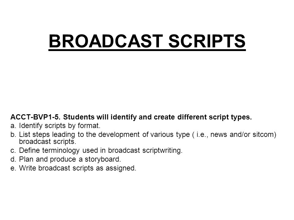 BROADCAST SCRIPTS ACCT-BVP1-5  Students will identify and create