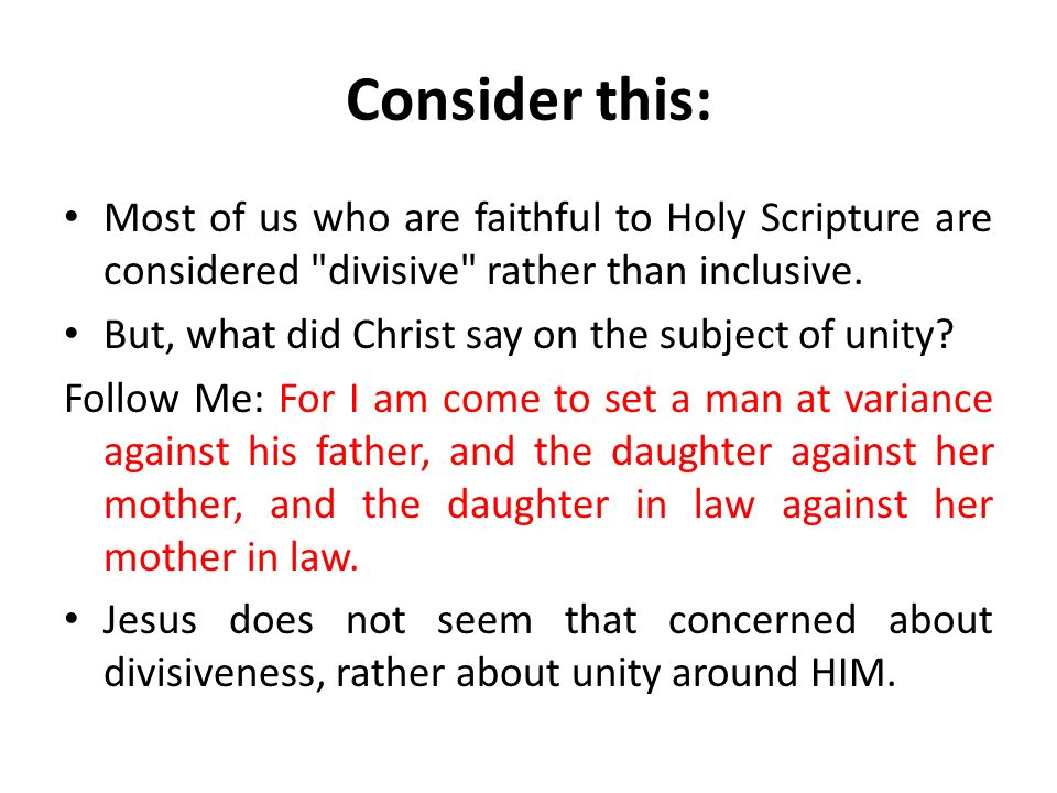 Consider this: Most of us who are faithful to Holy Scripture are considered divisive rather than inclusive.