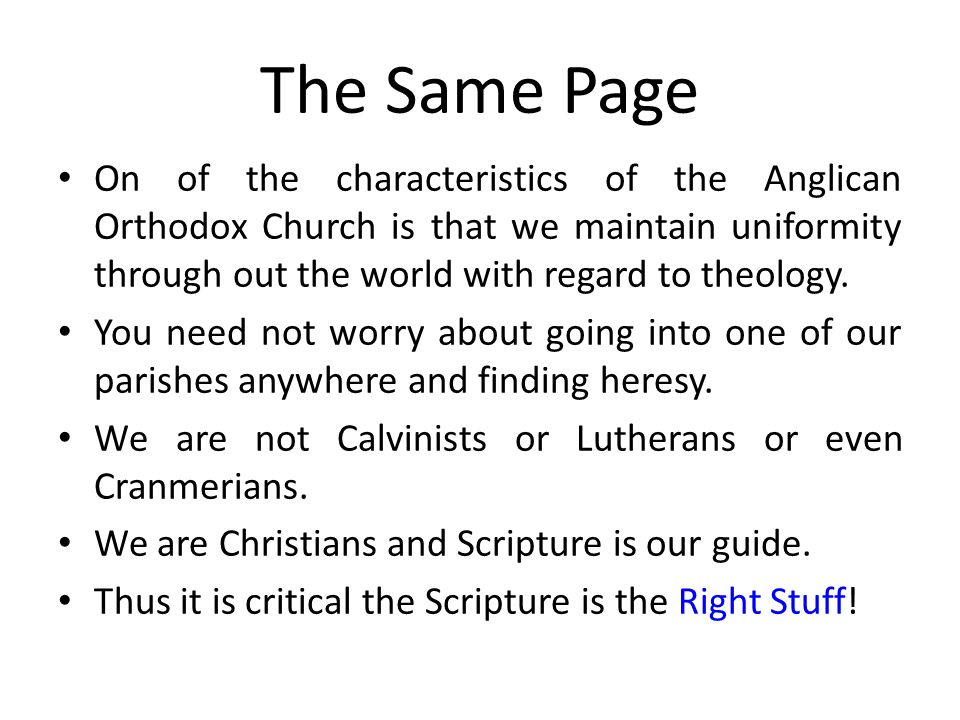 The Same Page On of the characteristics of the Anglican Orthodox Church is that we maintain uniformity through out the world with regard to theology.