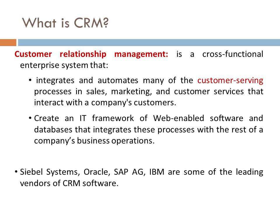 What is CRM Customer relationship management: is a cross-functional enterprise system that: