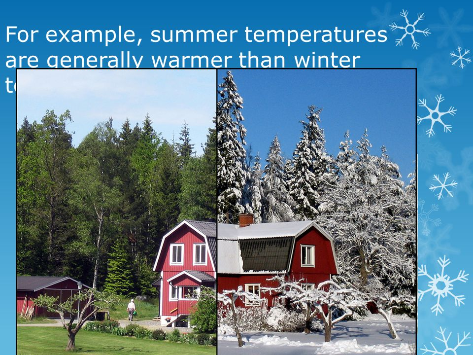 For example, summer temperatures are generally warmer than winter temperatures.