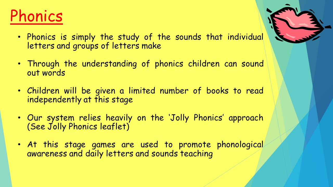 Phonics Phonics is simply the study of the sounds that individual letters and groups of letters make.