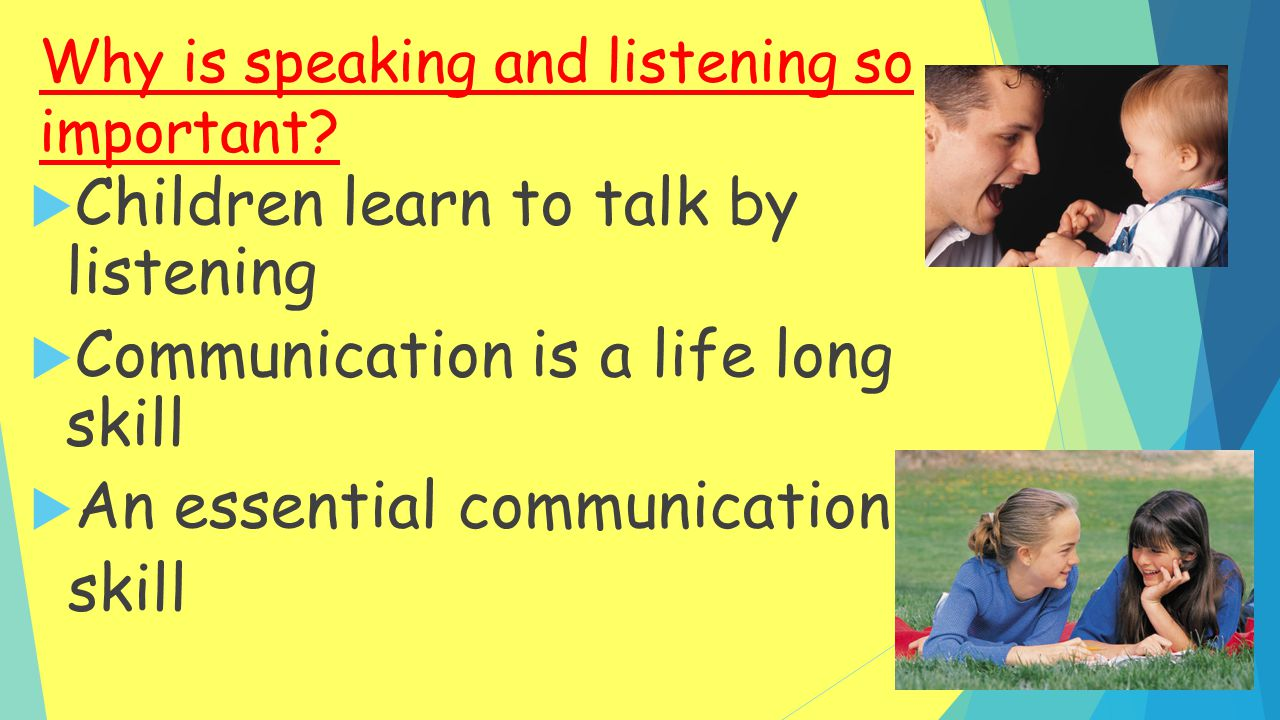 Why is speaking and listening so important