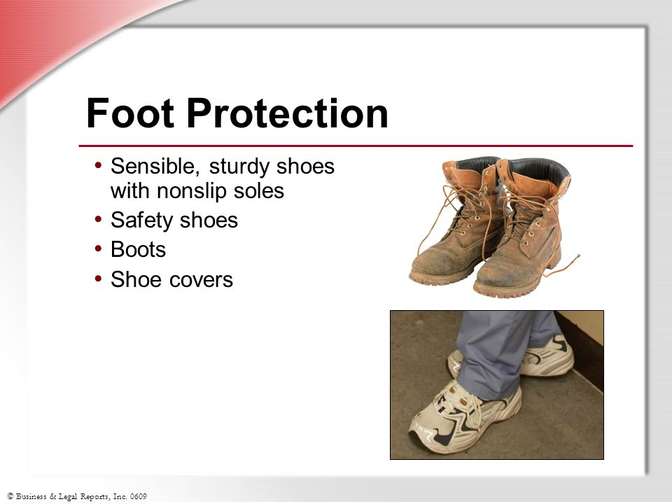 Foot Protection Sensible, sturdy shoes with nonslip soles Safety shoes