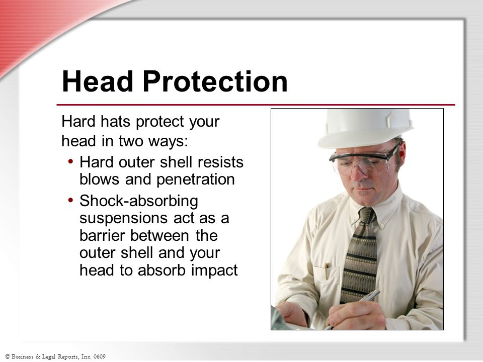 Head Protection Hard hats protect your head in two ways: