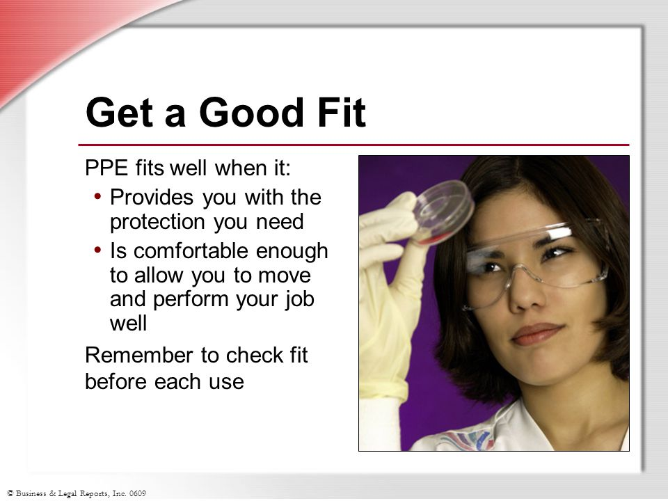 Get a Good Fit PPE fits well when it: