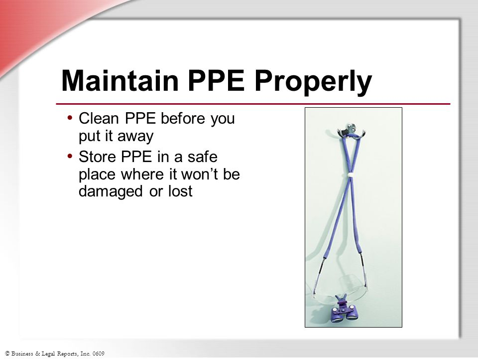 Maintain PPE Properly Clean PPE before you put it away