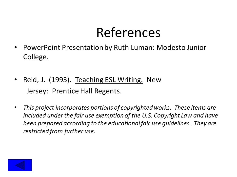References PowerPoint Presentation by Ruth Luman: Modesto Junior College. Reid, J. (1993). Teaching ESL Writing. New.