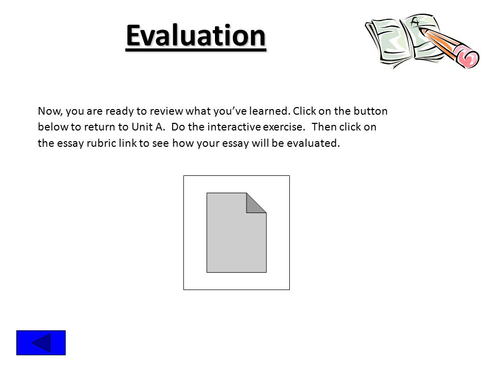 Evaluation Now, you are ready to review what you've learned. Click on the button.