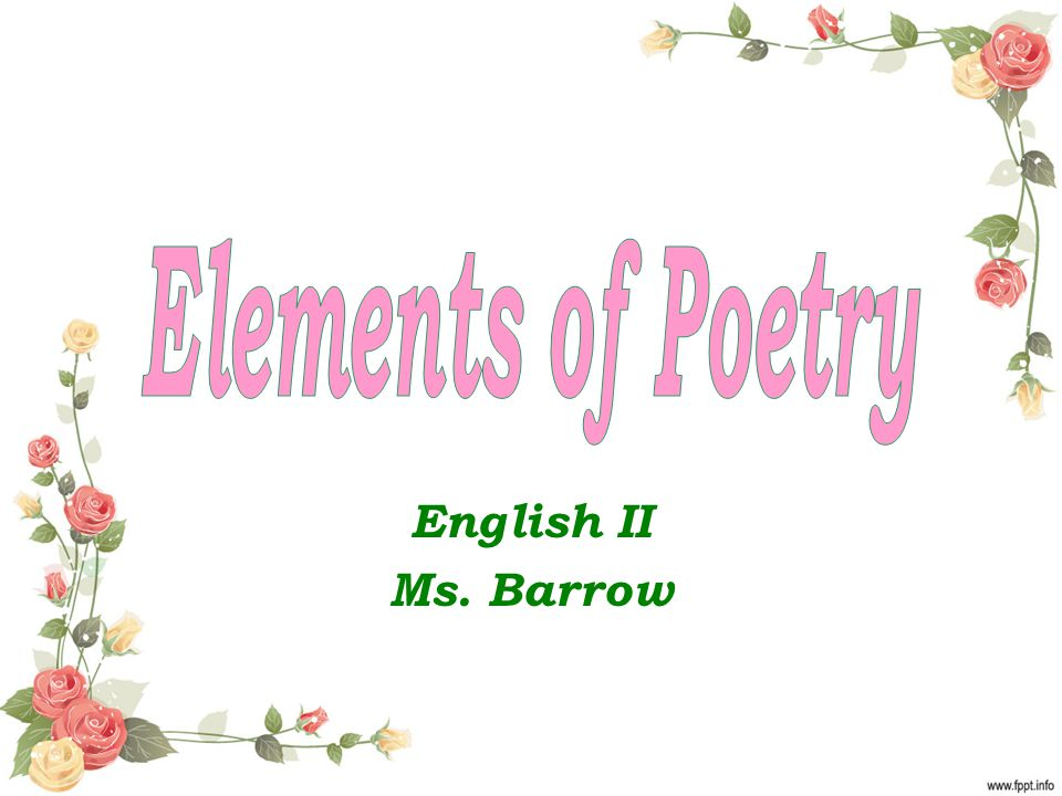 Elements of Poetry English II Ms. Barrow