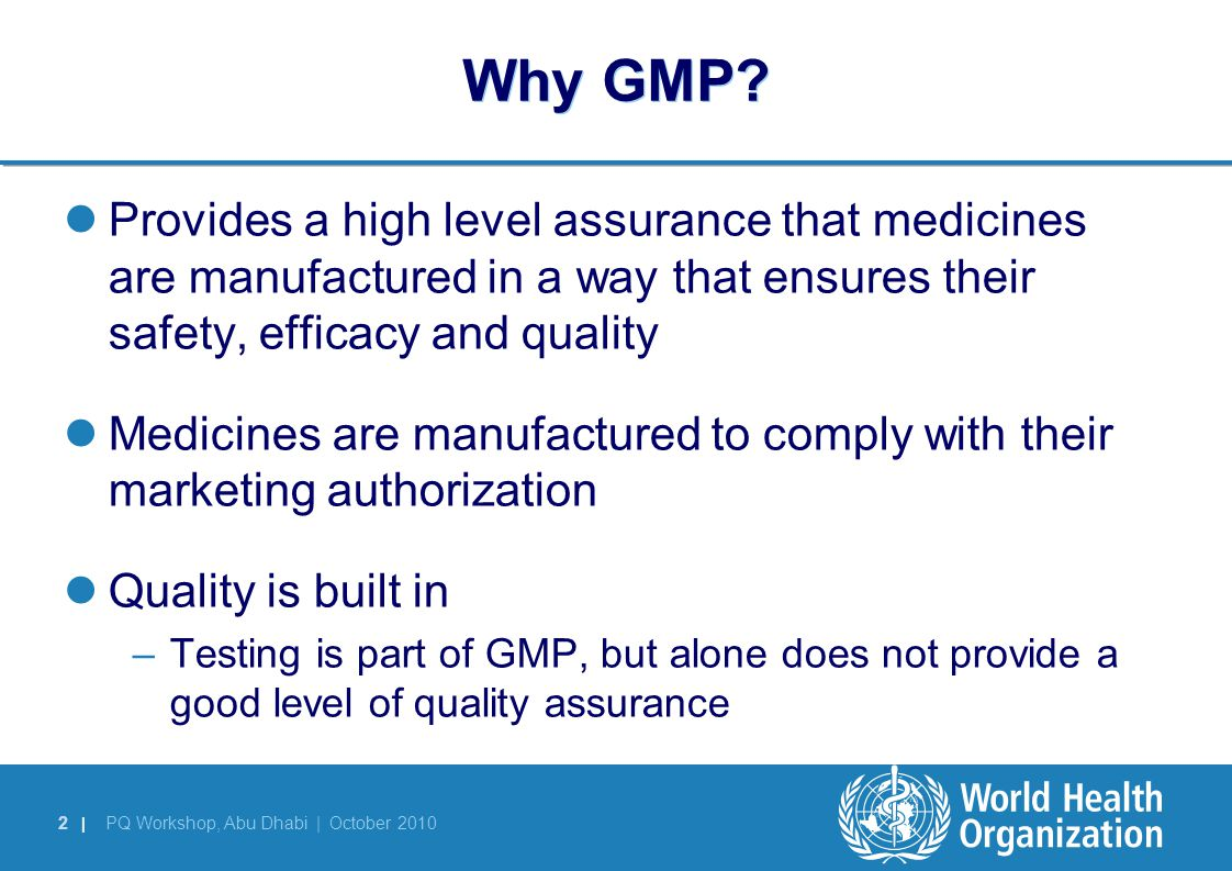 Why GMP Provides a high level assurance that medicines are manufactured in a way that ensures their safety, efficacy and quality.