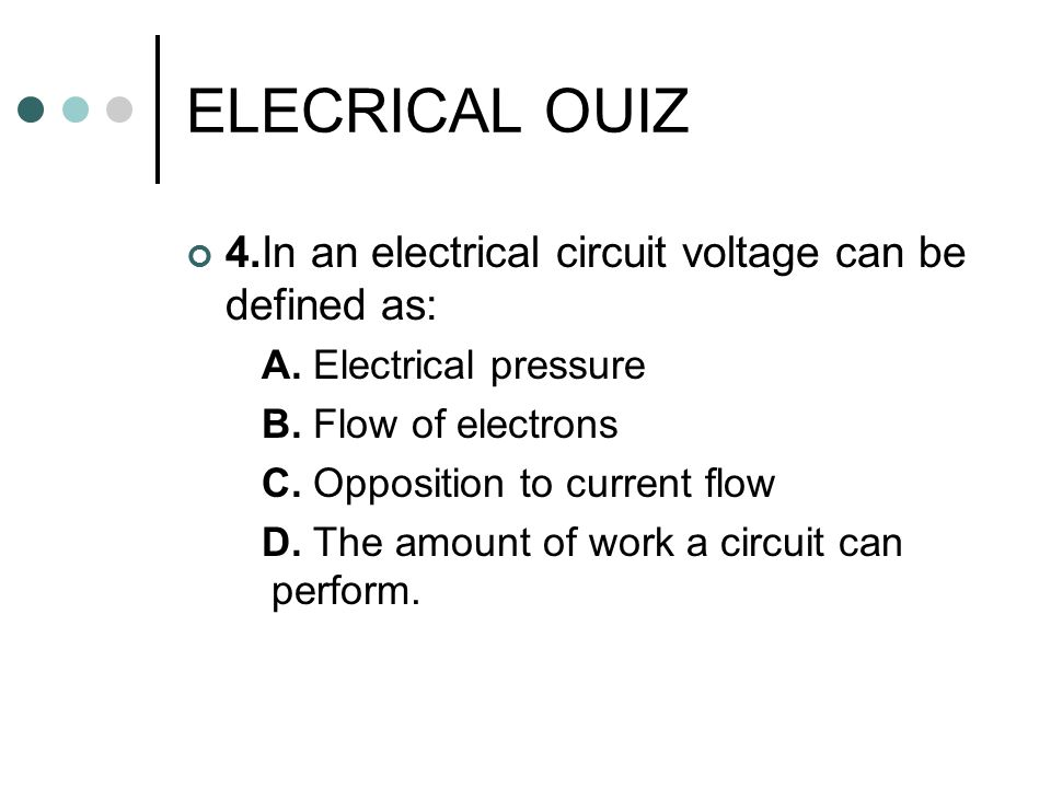 ELECRICAL OUIZ 4.In an electrical circuit voltage can be defined as: