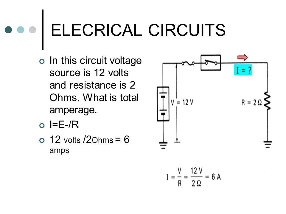 ELECRICAL CIRCUITS In this circuit voltage source is 12 volts and resistance is 2 Ohms. What is total amperage.