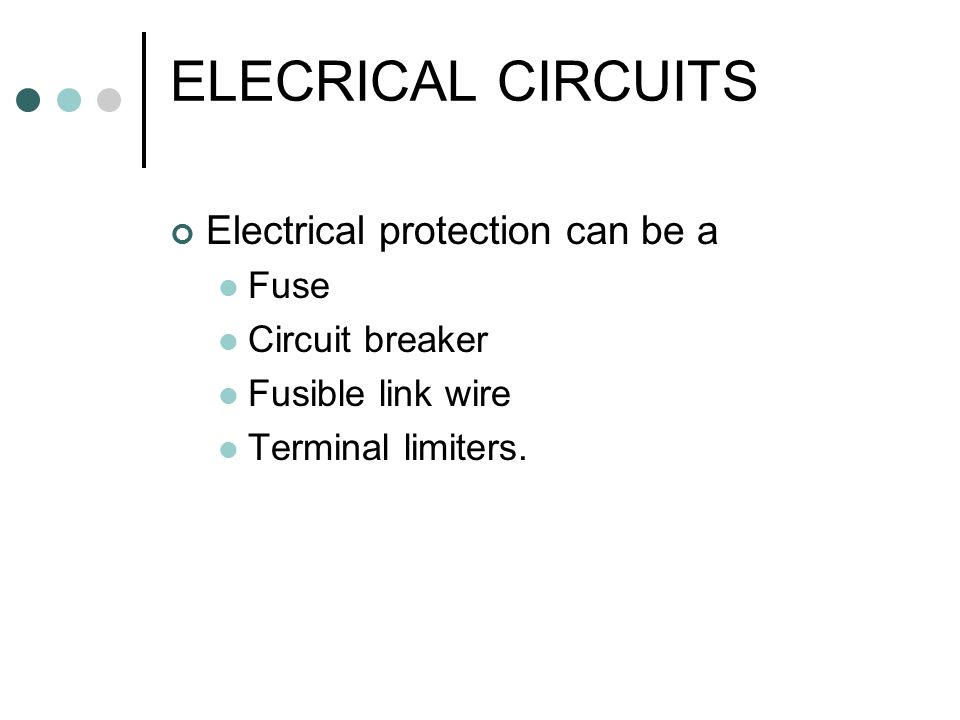 ELECRICAL CIRCUITS Electrical protection can be a Fuse Circuit breaker