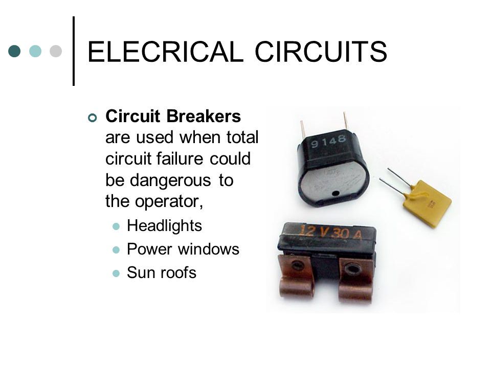 ELECRICAL CIRCUITS Circuit Breakers are used when total circuit failure could be dangerous to the operator,