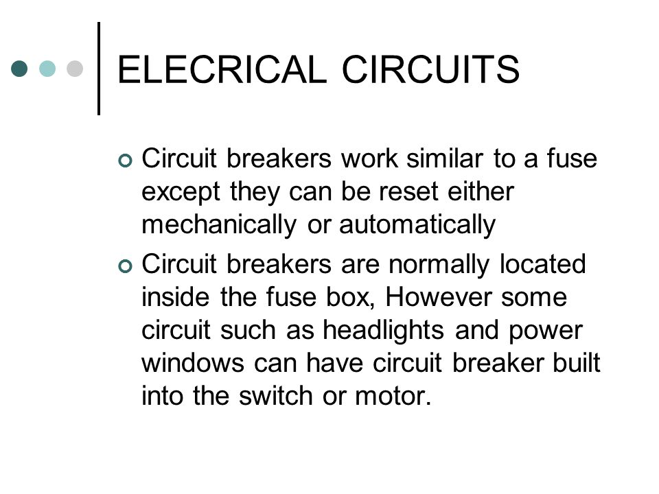 ELECRICAL CIRCUITS Circuit breakers work similar to a fuse except they can be reset either mechanically or automatically.