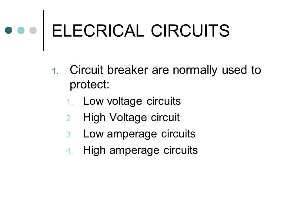 ELECRICAL CIRCUITS Circuit breaker are normally used to protect: