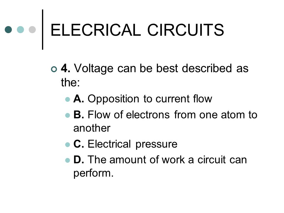 ELECRICAL CIRCUITS 4. Voltage can be best described as the: