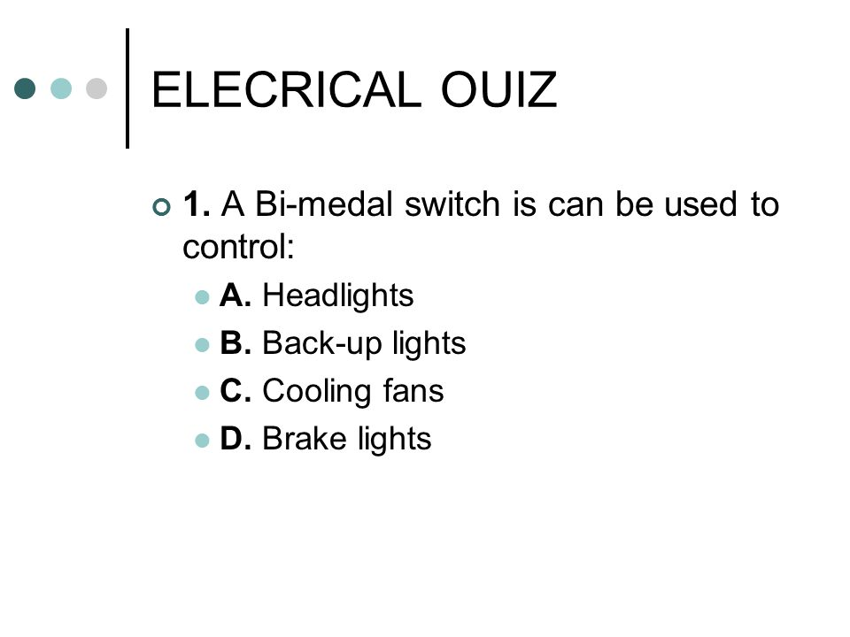 ELECRICAL OUIZ 1. A Bi-medal switch is can be used to control: