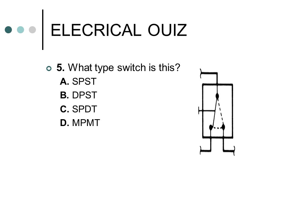 ELECRICAL OUIZ 5. What type switch is this A. SPST B. DPST C. SPDT