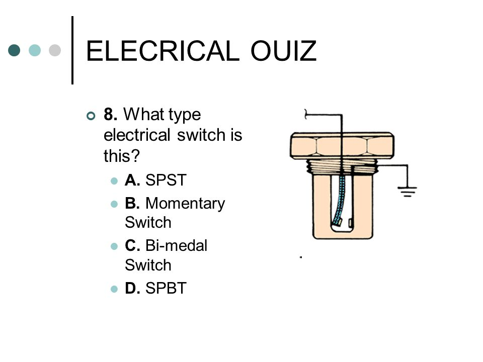 ELECRICAL OUIZ 8. What type electrical switch is this A. SPST