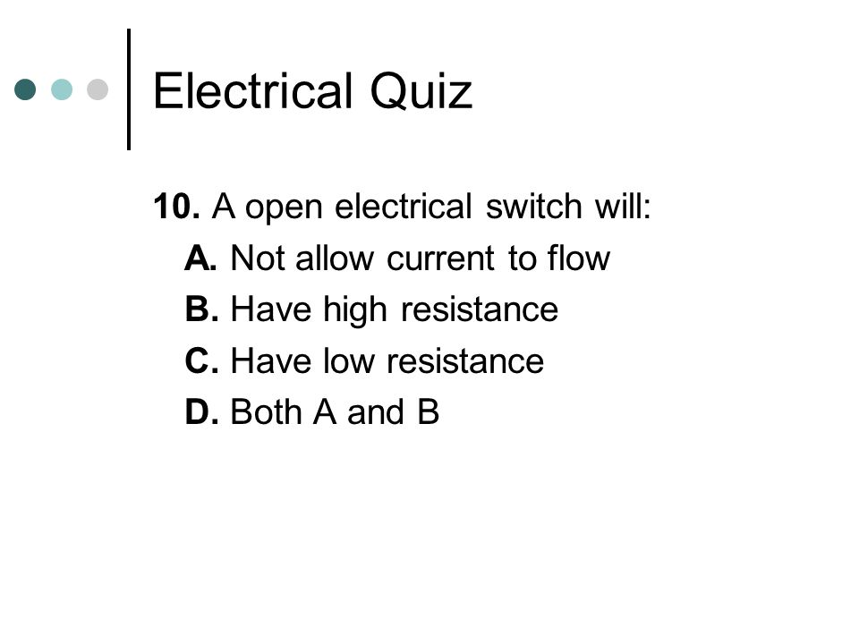 Electrical Quiz 10. A open electrical switch will: