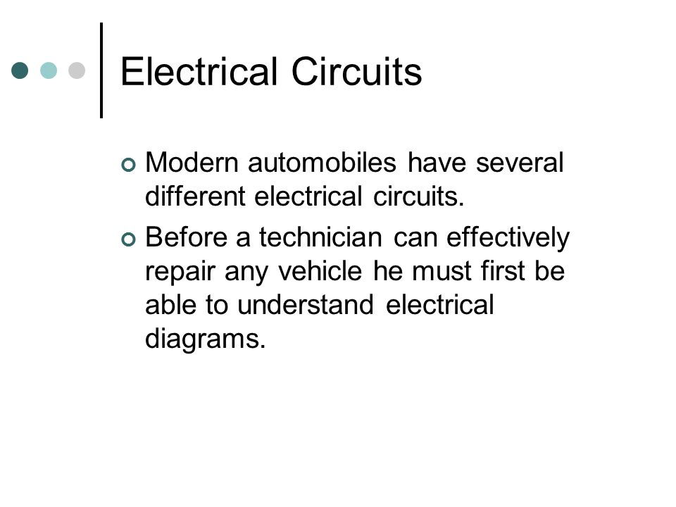 Electrical Circuits Modern automobiles have several different electrical circuits.