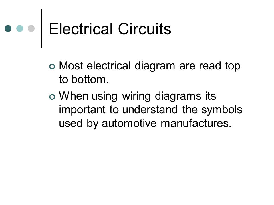 Electrical Circuits Most electrical diagram are read top to bottom.