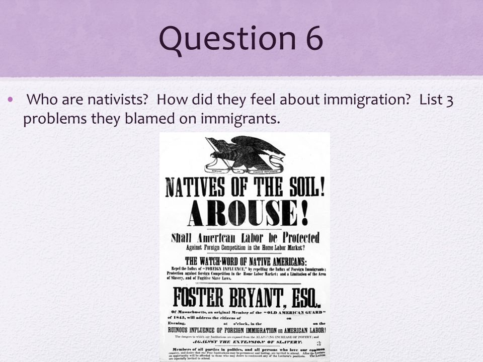 Question 6 Who are nativists. How did they feel about immigration.