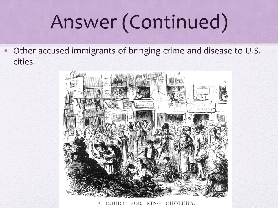 Answer (Continued) Other accused immigrants of bringing crime and disease to U.S. cities.